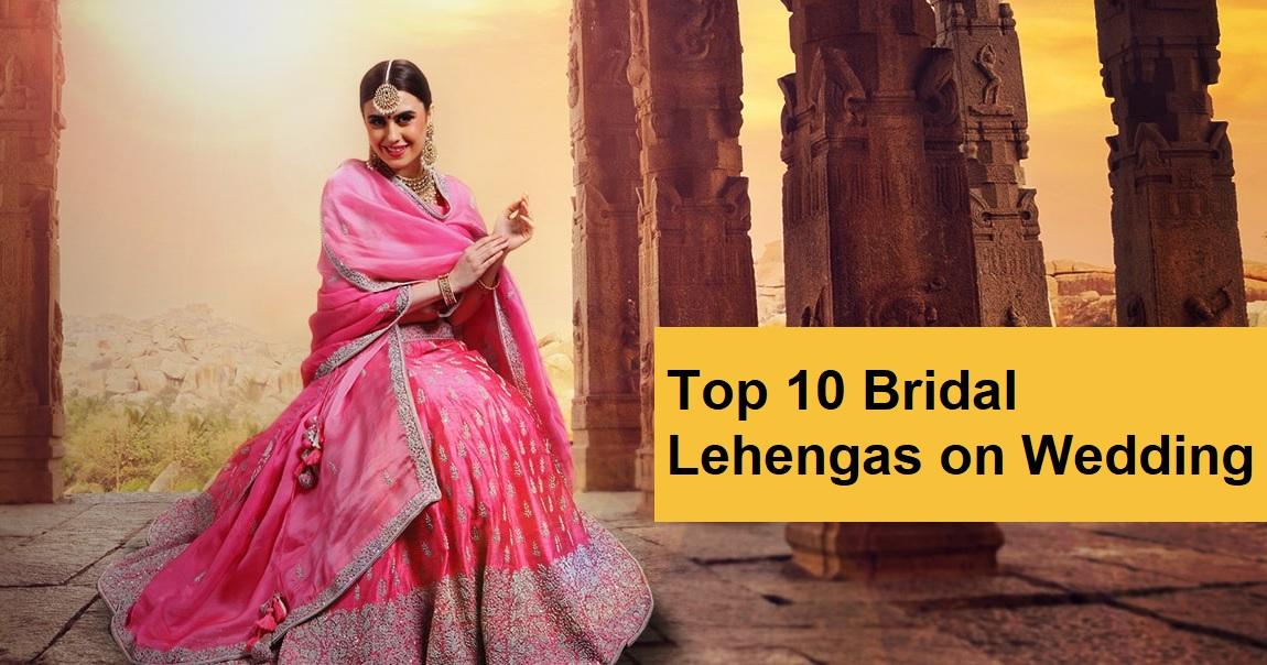 Top 10 Bridal Lehengas on Wedding