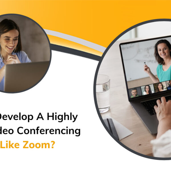 How To Develop A Highly Secure Video Conferencing App Like Zoom?