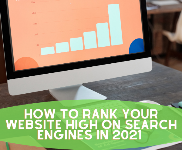 How To Rank Your Website High on Search Engines In 2021